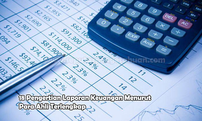 18 Pengertian Laporan Keuangan Menurut Para Ahli Terlengkap