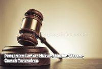 Pengertian Sumber Hukum, Macam-Macam, Contoh