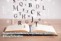 Pengertian Tata Bahasa, Sifat, Macam-Macam, Bidang