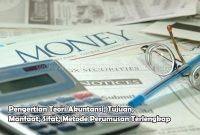 Pengertian Teori Akuntansi, Tujuan, Manfaat, Sifat, Metode Perumusan
