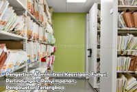 Pengertian Administrasi Kearsipan, Fungsi, Perlindungan, Penyimpanan, Pengawetan