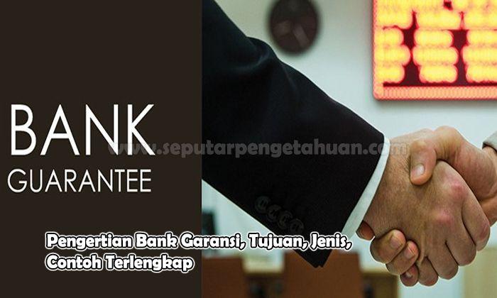 Pengertian Bank Garansi, Tujuan, Jenis, Contoh