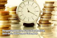 Pengertian Deposito, Fungsi, Karakteristik, Jenis-Jenis, Keuntungan