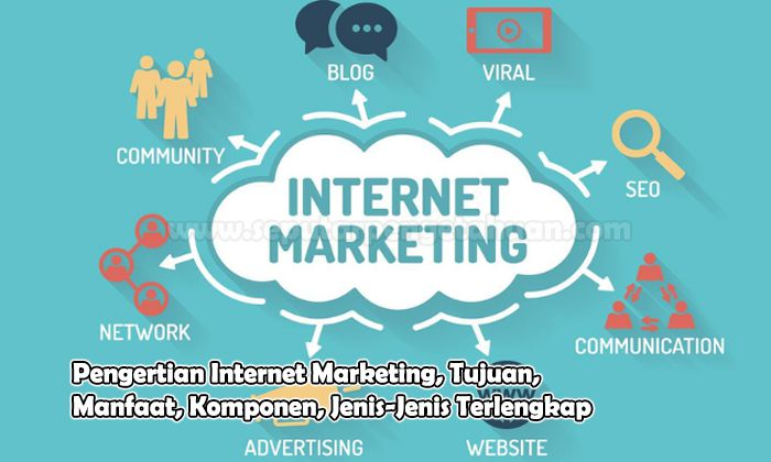Pengertian Internet Marketing, Tujuan, Manfaat, Komponen, Jenis-Jenis
