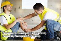 Pengertian Kecelakaan Kerja, Jenis-Jenis, Penyebab, Pencegahan