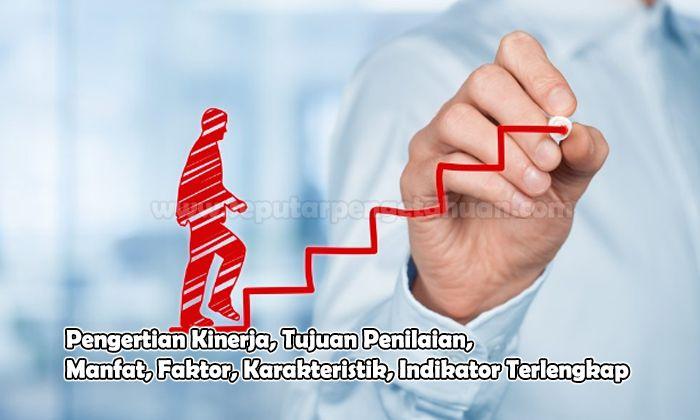 Pengertian Kinerja, Tujuan Penilaian, Manfat, Faktor, Karakteristik, Indikator