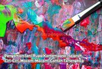 Pengertian Seni Rupa Kontemporer, Sejarah, Ciri-Ciri, Macam-Macam, Contoh