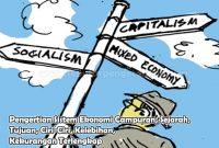Pengertian Sistem Ekonomi Campuran, Sejarah, Tujuan, Ciri-Ciri, Kelebihan, Kekurangan