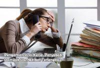 Pengertian Stres Kerja, Penyebab, Dampak Dan Akibat