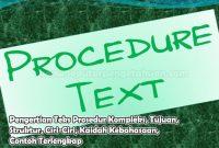 Pengertian Teks Prosedur Kompleks, Tujuan, Struktur, Ciri-Ciri, Kaidah Kebahasaan, Contoh