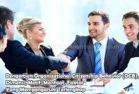 Pengertian Organizational Citizenship Behavior (OCB), Dimensi, Motif, Manfaat, Faktor Yang Mempengaruhi
