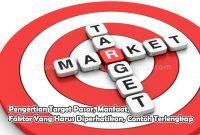 Pengertian Target Pasar, Manfaat, Faktor Yang Harus Diperhatikan, Contoh