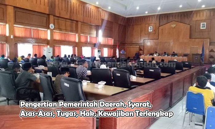 Pengertian Pemerintah Daerah, Syarat, Asas-Asas, Tugas, Hak, Kewajiban