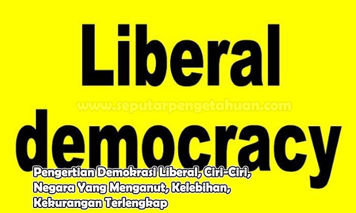 Pengertian Demokrasi Liberal, Ciri-Ciri, Negara Yang Menganut, Kelebihan, Kekurangan