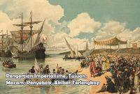 Pengertian Imperialisme, Tujuan, Macam, Penyebab, Akibat