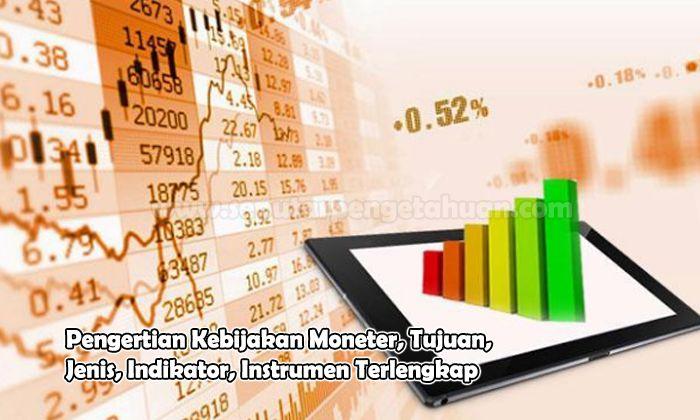 Pengertian Kebijakan Moneter, Tujuan, Jenis, Indikator, Instrumen