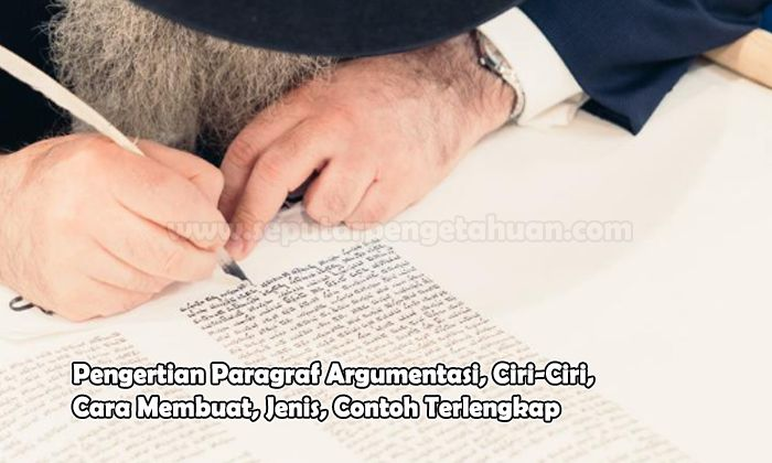 Pengertian Paragraf Argumentasi, Ciri-Ciri, Cara Membuat, Jenis, Contoh