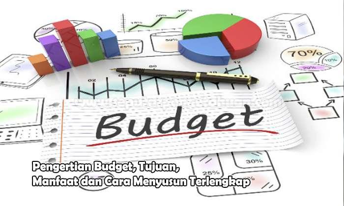Pengertian Budget, Tujuan, Manfaat dan Cara Menyusun