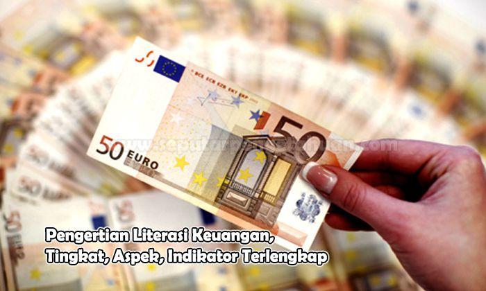 Pengertian Literasi Keuangan, Tingkat, Aspek, Indikator