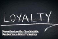 Pengertian Loyalitas, Karakteristik, Pembentukan, Faktor