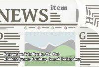 Pengertian Teks Berita, Ciri-Ciri, Kaidah, Syarat, Struktur, Contoh