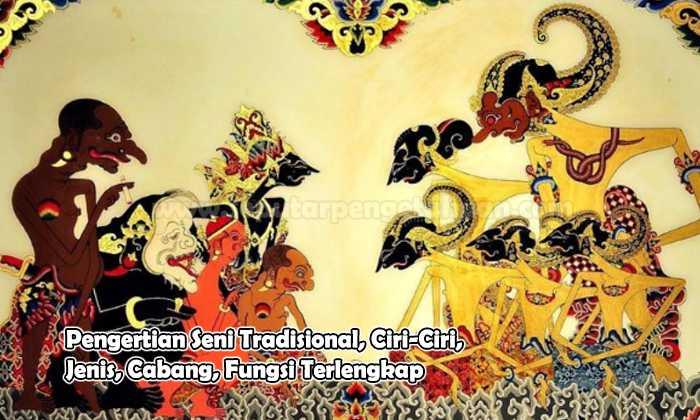 Pengertian Seni Tradisional, Ciri, Jenis, Cabang dan Fungsinya