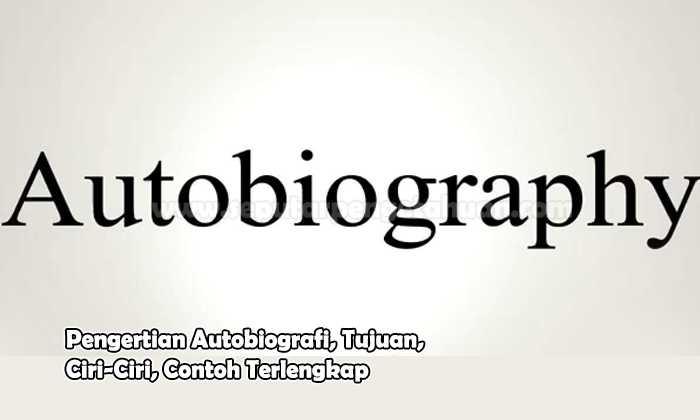 Pengertian Autobiografi Tujuan Ciri Ciri Contoh Terlengkap