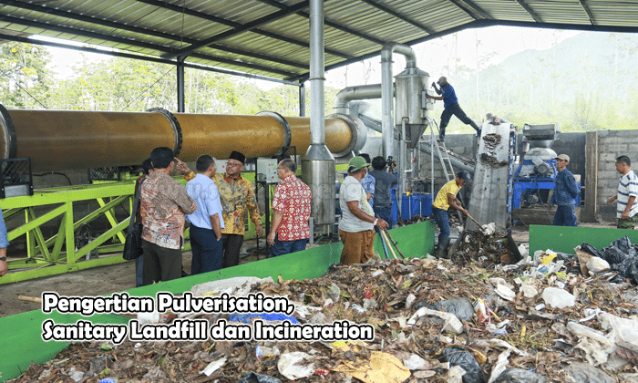 Pengertian Pulverisation Sanitary Landfill dan Incineration
