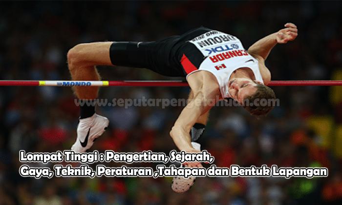 Lompat Tinggi : Pengertian, Sejarah, Gaya, Teknik, Peraturan ,Tahapandan Bentuk Lapangan