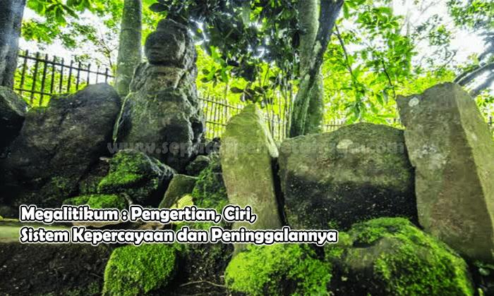 Megalitikum Pengertian Ciri Sistem Kepercayaan