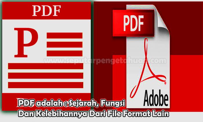 PDF adalah : Sejarah, Fungsi Dan Kelebihannya Dari Fil